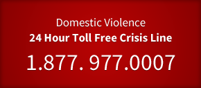 Domestic Violence 24 Hour Toll Free Crisis Line 1.877. 977.0007